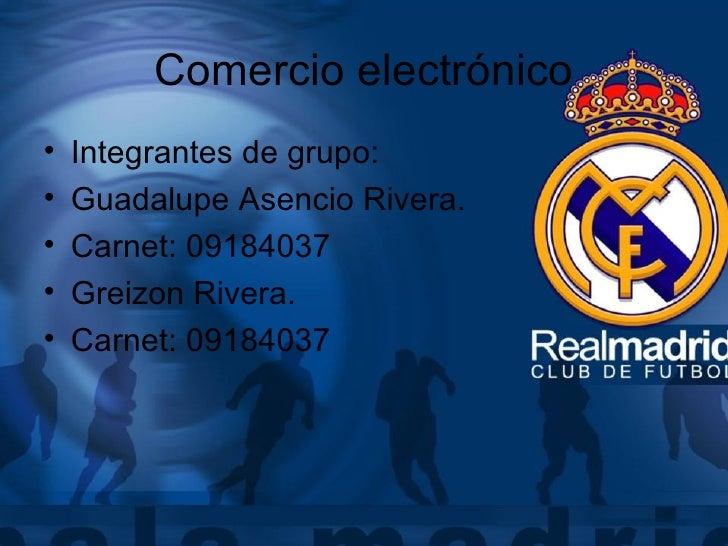 Comercio electrónico <ul><li>Integrantes de grupo: </li></ul><ul><li>Guadalupe Asencio Rivera. </li></ul><ul><li>Carnet: 0...