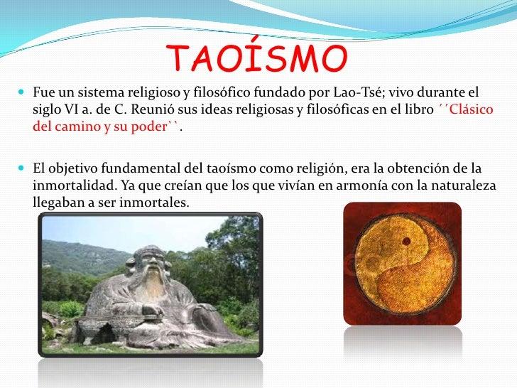 TAOÍSMO Fue un sistema religioso y filosófico fundado por Lao-Tsé; vivo durante el  siglo VI a. de C. Reunió sus ideas re...