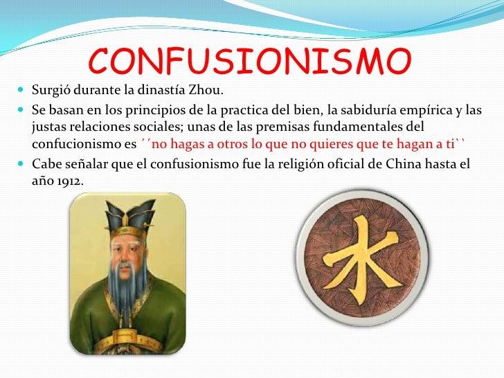CONFUSIONISMO Surgió durante la dinastía Zhou. Se basan en los principios de la practica del bien, la sabiduría empírica...