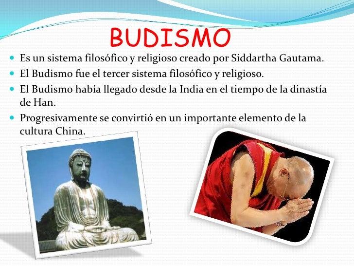 BUDISMO Es un sistema filosófico y religioso creado por Siddartha Gautama. El Budismo fue el tercer sistema filosófico y...