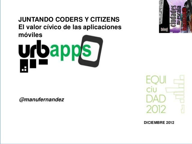 JUNTANDO CODERS Y CITIZENSEl valor cívico de las aplicacionesmóviles>>@manufernandez                                      ...