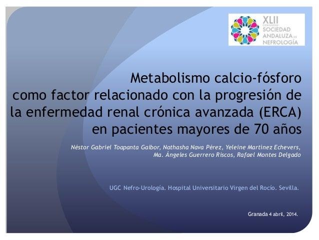 Metabolismo calcio-fósforo  como factor relacionado con la progresión de  la enfermedad renal crónica avanzada (ERCA)  en ...