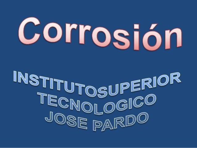 CORROSION • DEFINICION Corrosión es la destrucción de un cuerpo sólido causada por un ataque no provocado, de naturaleza q...
