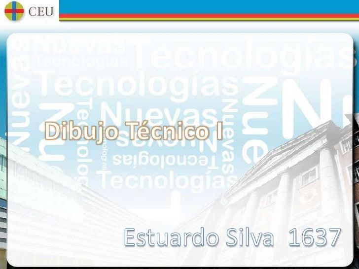 Dibujo Técnico I<br />Estuardo Silva  1637<br />