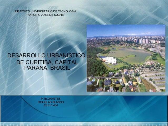 """INSTITUTO UNIVERSITARIO DE TECNOLOGIA         """"ANTONIO JOSE DE SUCRE""""DESARROLLO URBANISTICO  DE CURITIBA, CAPITAL    PARAN..."""