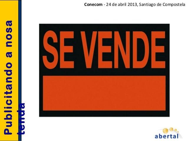 PublicitandoanosatendaConecom - 24 de abril 2013, Santiago de Compostela
