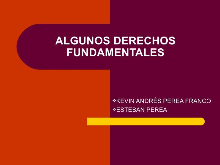 <ul><li>KEVIN ANDRÉS PEREA FRANCO </li></ul><ul><li>ESTEBAN PEREA </li></ul>ALGUNOS DERECHOS FUNDAMENTALES