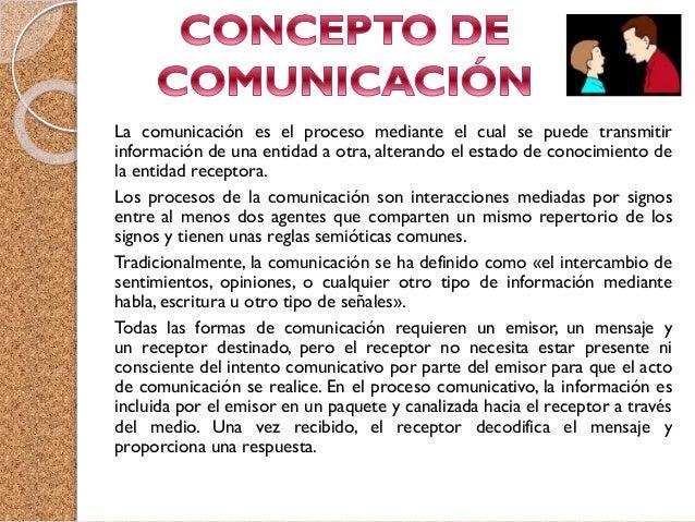Es aquel objeto que codifica el mensaje y lo transmite a través de un canal hasta un receptor, perceptor y/u observador. E...