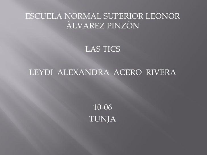 ESCUELA NORMAL SUPERIOR LEONOR        ÀLVAREZ PINZÒN           LAS TICSLEYDI ALEXANDRA ACERO RIVERA             10-06     ...