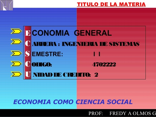 FREDY EFFFFFFFREDYPPROF: PROF: FREDY A OLMOS GFREDY EFFFFFFFREDYPPROF: PROF: FREDY A OLMOS G TITULO DE LA MATERIA ECONOMIA...