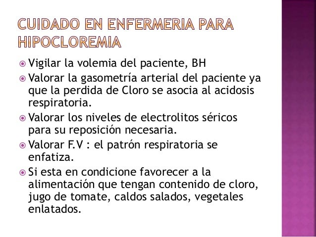  Valoración del balance hidrico en el paciente,  Vigilancia de FV. ↑ FC ↑PA  Valoración del AGA.  Valorar el nivel de ...
