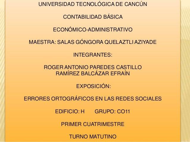 UNIVERSIDAD TECNOLÓGICA DE CANCÚN CONTABILIDAD BÁSICA ECONÓMICO-ADMINISTRATIVO MAESTRA: SALAS GÓNGORA QUELAZTLI AZIYADE IN...