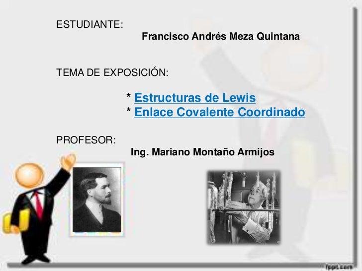 ESTUDIANTE:   <br />Francisco Andrés Meza Quintana<br />TEMA DE EXPOSICIÓN:<br />                     * Estructuras de Lew...