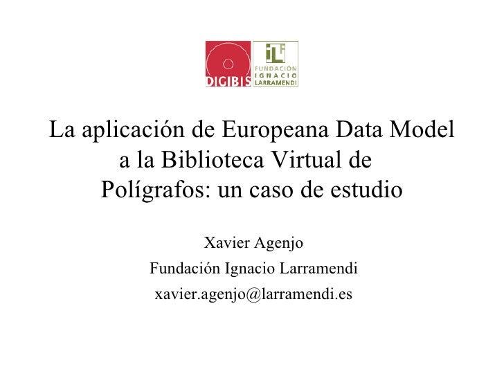 La aplicación de Europeana Data Model       a la Biblioteca Virtual de     Polígrafos: un caso de estudio                X...