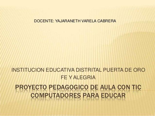 DOCENTE: YAJARANETH VARELA CABRERAINSTITUCION EDUCATIVA DISTRITAL PUERTA DE ORO                FE Y ALEGRIA PROYECTO PEDAG...