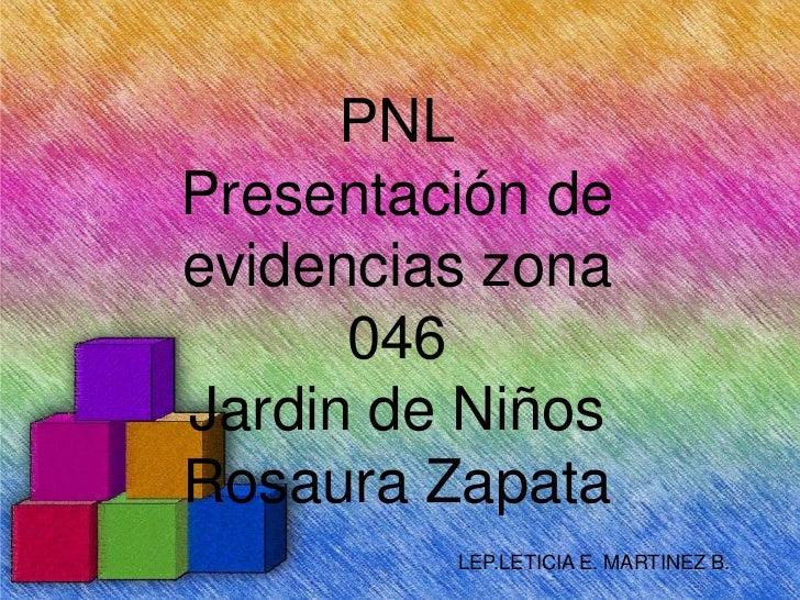 PNLPresentación deevidencias zona      046Jardin de NiñosRosaura Zapata         LEP.LETICIA E. MARTINEZ B.