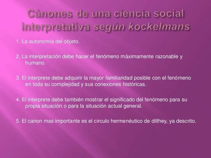 Cánones de una ciencia social interpretativa según kockelmans<br />1. La autonomía del objeto.<br />2. La interpretación d...