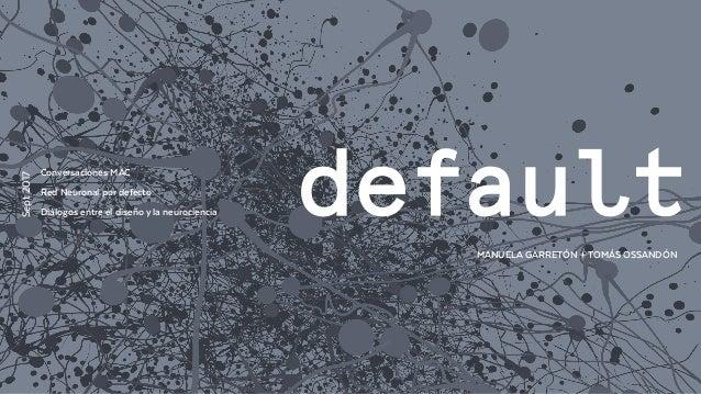 MANUELA GARRETÓN + TOMÁS OSSANDÓN Sept2017 Conversaciones MAC Red Neuronal por defecto: Diálogos entre el diseño y la neur...