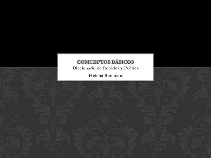 CONCEPTOS BÁSICOSDiccionario de Retórica y Poética        Helena Beristain