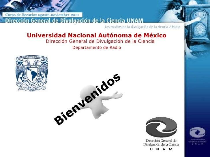 Universidad Nacional Autónoma de México<br />Dirección General de Divulgación de la Ciencia<br />Departamento de Radio<br ...