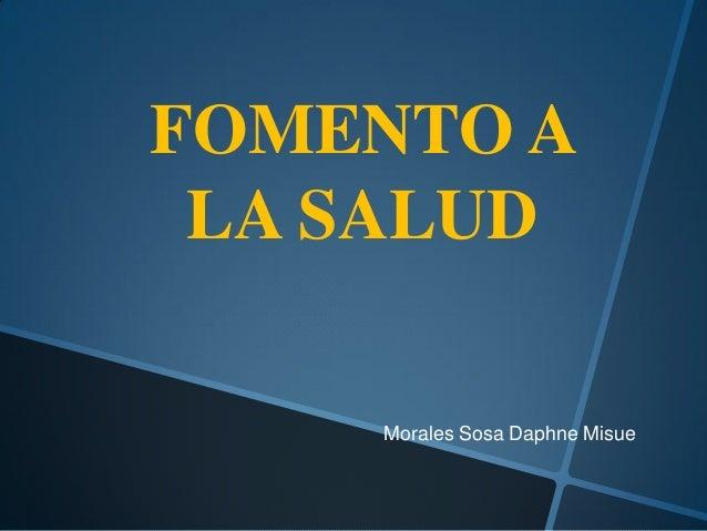 FOMENTO A LA SALUD    Morales Sosa Daphne Misue