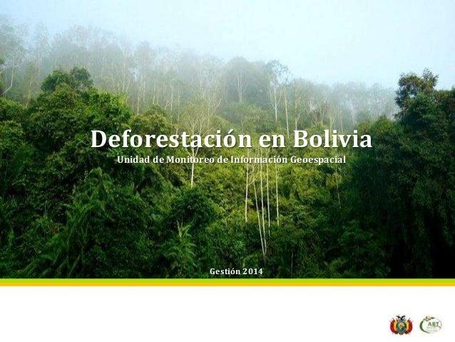 Deforestación en Bolivia Unidad de Monitoreo de Información Geoespacial Gestión 2014