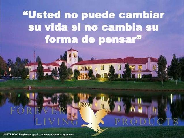 """""""Usted no puede cambiar su vida si no cambia su forma de pensar"""" ¡UNETE HOY! Registrate gratis en www.foreverlivingpr.com"""