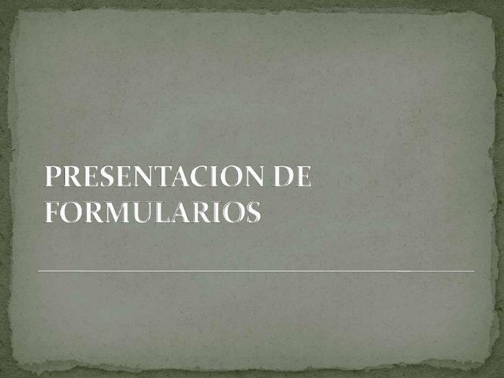 PRESENTACION DE FORMULARIOS<br />