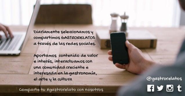 GASTRORELATOS I Concurso de Relatos Gastronómicos Con el objetivo de fomentar y difundir la literatura gastronómica organi...