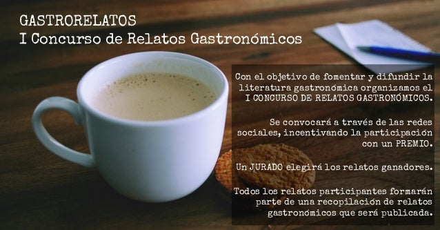 GASTRORELATOS I Concurso de Relatos Gastronómicos Para desarrollar esta iniciativa, buscamos PATROCINIO de MARCAS o INSTIT...