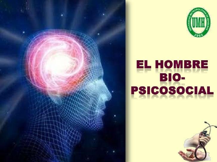 El Hombre Bio-Psicosocial<br />