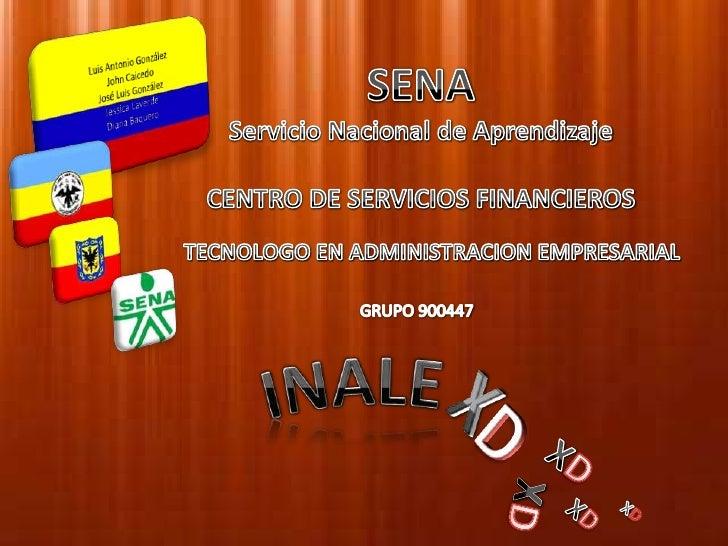 SENA<br />Servicio Nacional de Aprendizaje<br />CENTRO DE SERVICIOS FINANCIEROS<br />Luis Antonio González <br />John Caic...