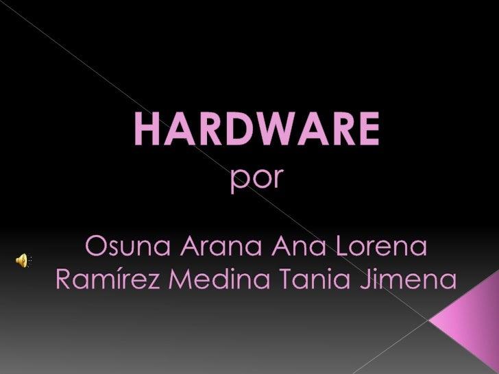 HARDWAREpor Osuna Arana Ana LorenaRamírez Medina Tania Jimena<br />