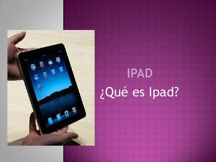 Ipad<br />¿Qué es Ipad?<br />