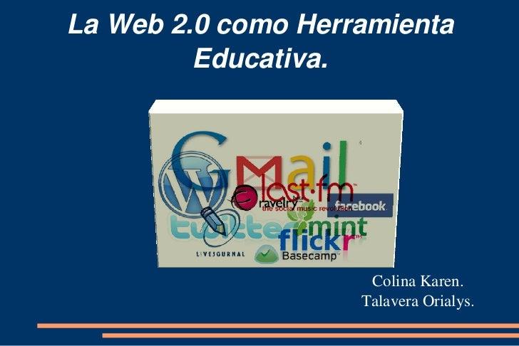 LaWeb2.0comoHerramienta         Educativa.                     ColinaKaren.                    TalaveraOrialys.