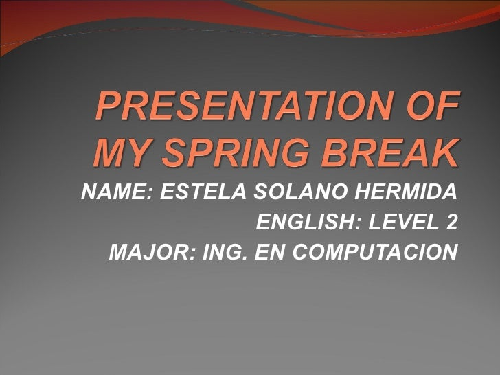 NAME: ESTELA SOLANO HERMIDA ENGLISH: LEVEL 2 MAJOR: ING. EN COMPUTACION