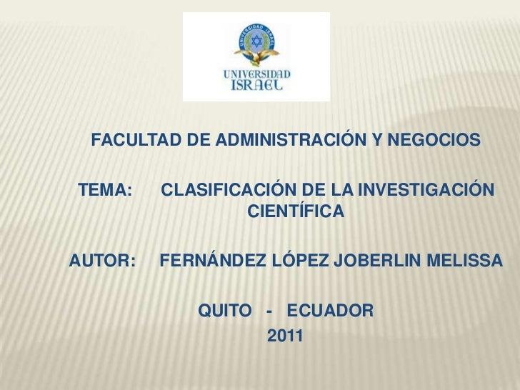 FACULTAD DE ADMINISTRACIÓN Y NEGOCIOS<br />TEMA:      CLASIFICACIÓN DE LA INVESTIGACIÓN CIENTÍFICA<br />AUTOR:     FERNÁND...