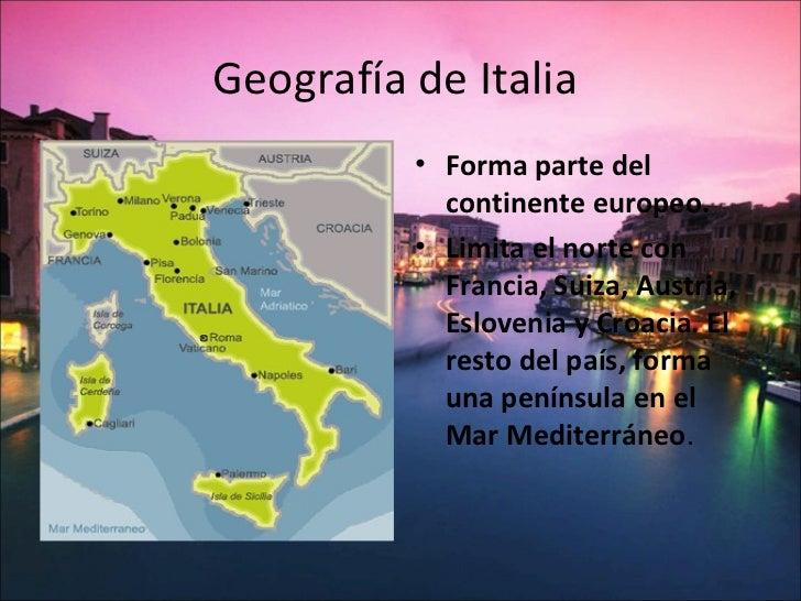 Geografía de Italia          • Forma parte del            continente europeo.          • Limita el norte con            Fr...