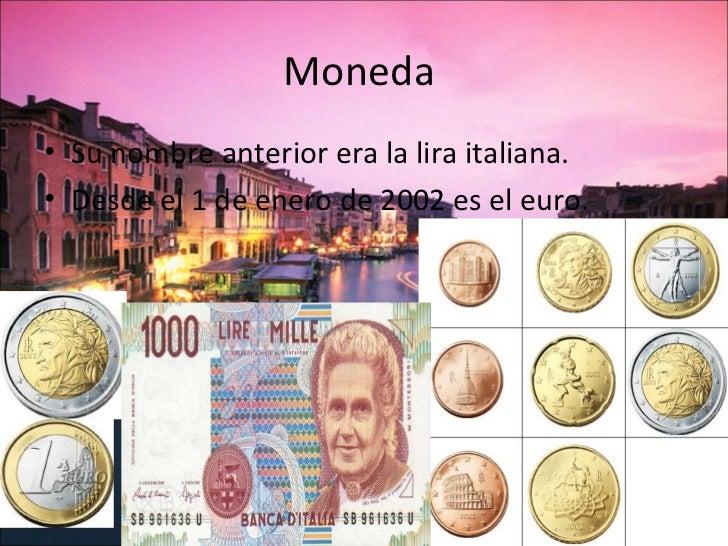 Moneda• Su nombre anterior era la lira italiana.• Desde el 1 de enero de 2002 es el euro.