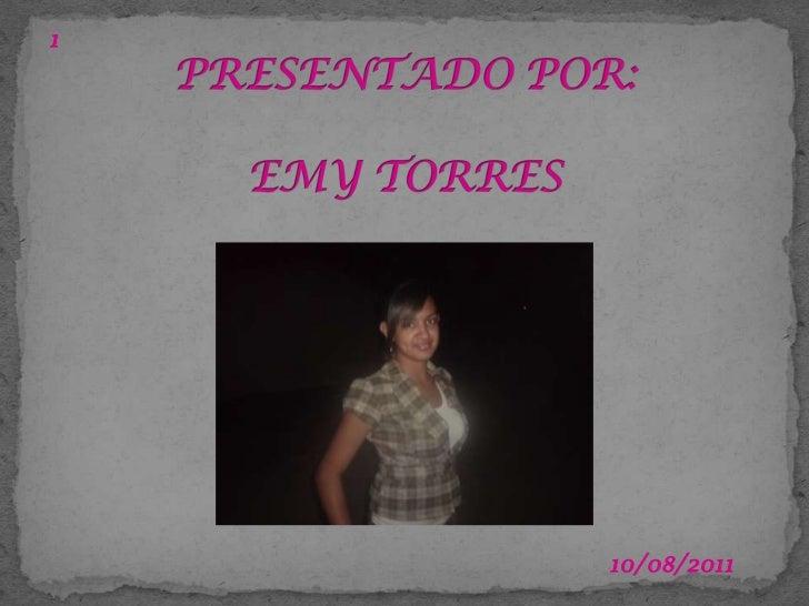 03/07/2011<br />1<br />PRESENTADO POR:EMY TORRES<br />