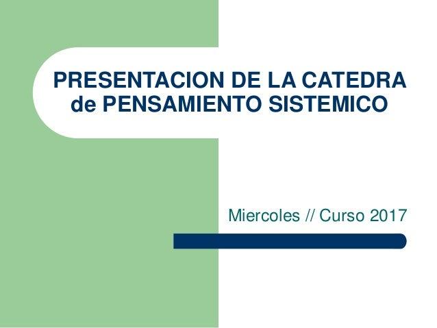 PRESENTACION DE LA CATEDRA de PENSAMIENTO SISTEMICO Miercoles // Curso 2014