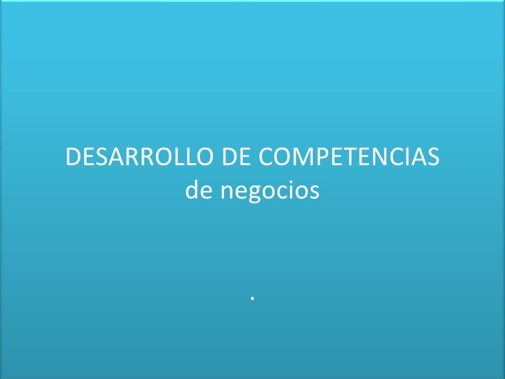 DESARROLLO DE COMPETENCIASde negocios.<br />