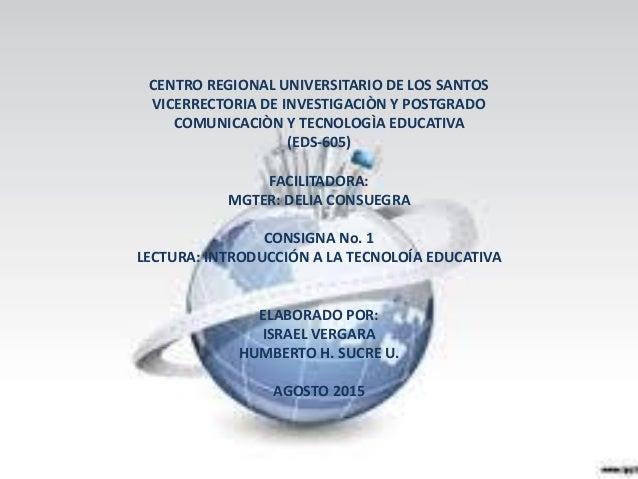 CENTRO REGIONAL UNIVERSITARIO DE LOS SANTOS VICERRECTORIA DE INVESTIGACIÒN Y POSTGRADO COMUNICACIÒN Y TECNOLOGÌA EDUCATIVA...