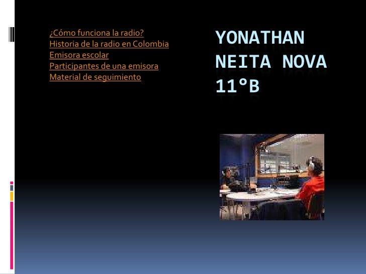 ¿Cómo funciona la radio? Historia de la radio en Colombia   YONATHAN Emisora escolar Participantes de una emisora       NE...