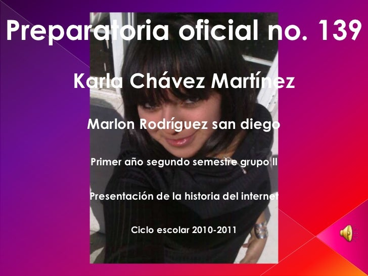 Preparatoria oficial no. 139     Karla Chávez Martínez      Marlon Rodríguez san diego      Primer año segundo semestre gr...
