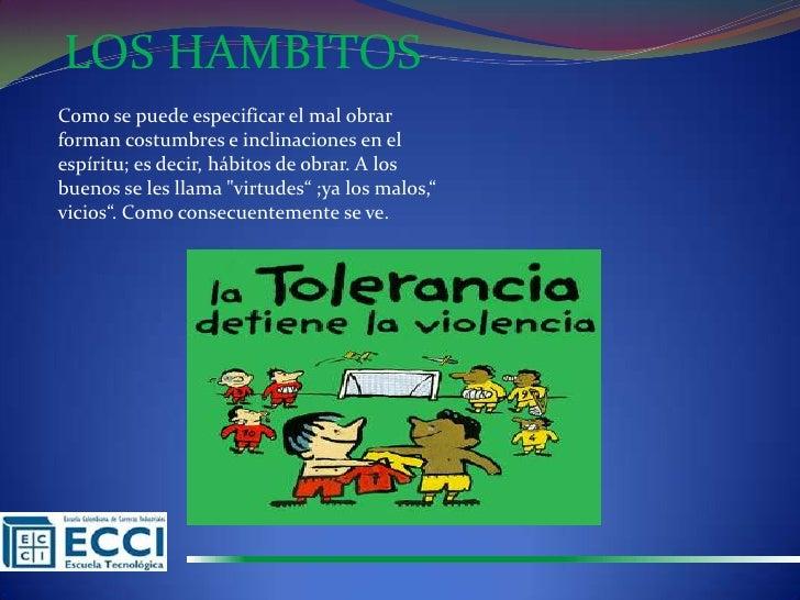 LOS HAMBITOSComo se puede especificar el mal obrarforman costumbres e inclinaciones en elespíritu; es decir, hábitos de ob...