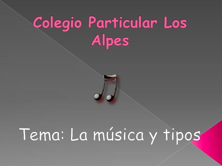 Colegio Particular Los Alpes<br />Tema: La música y tipos<br />