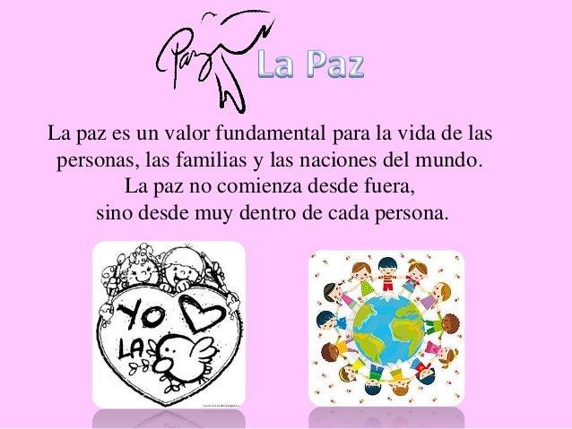 La paz es un valor fundamental para la vida de las personas, las familias y las naciones del mundo. La paz no comienza des...