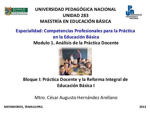 UNIVERSIDAD PEDAGÓGICA NACIONALUNIDAD 283MAESTRÍA EN EDUCACIÓN BÁSICABloque I: Práctica Docente y la Reforma Integral deEd...