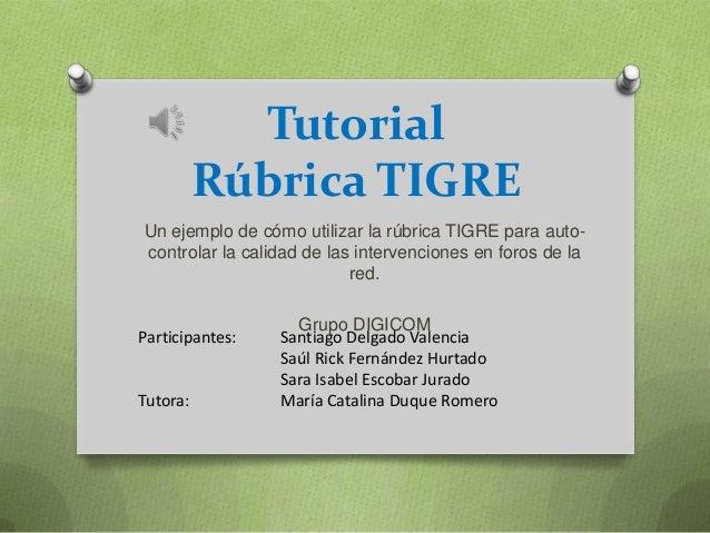 Tutorial          Rúbrica TIGREUn ejemplo de cómo utilizar la rúbrica TIGRE para auto-controlar la calidad de las interven...